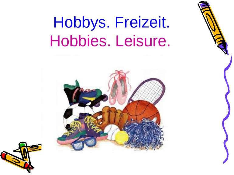 Hobbys. Freizeit. Hobbies. Leisure.