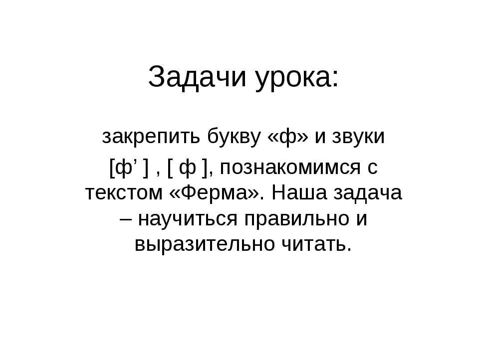 Задачи урока: закрепить букву «ф» и звуки [ф' ] , [ ф ], познакомимся с текст...