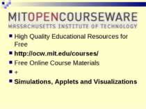 High Quality Educational Resources for Free http://ocw.mit.edu/courses/ Free ...