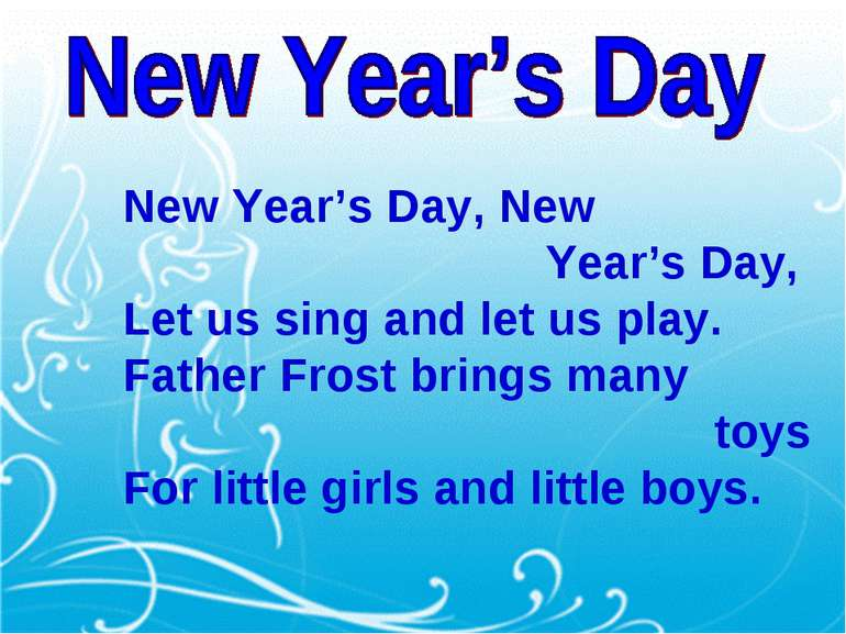 New Year's Day, New Year's Day, Let us sing and let us play. Father Frost bri...