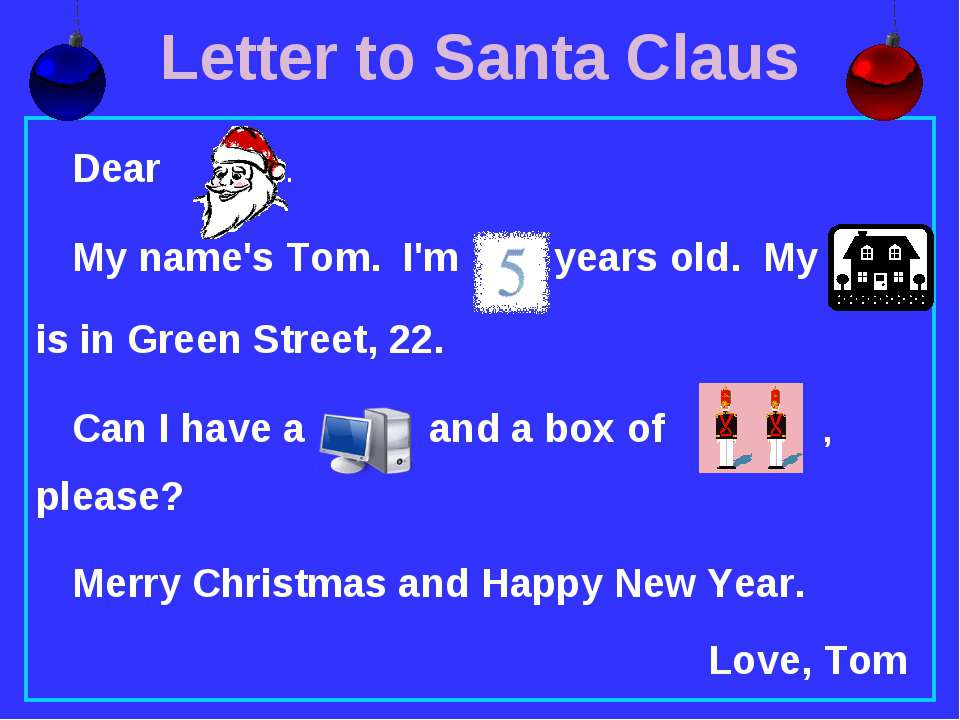 Letter to Santa Claus Dear . My name's Tom. I'm years old. My is in Green Str...