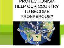 CAN PROTECTIONISM HELP OUR COUNTRY TO BECOME PROSPEROUS? ?