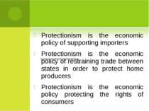 Protectionism is the economic policy of supporting importers Protectionism is...