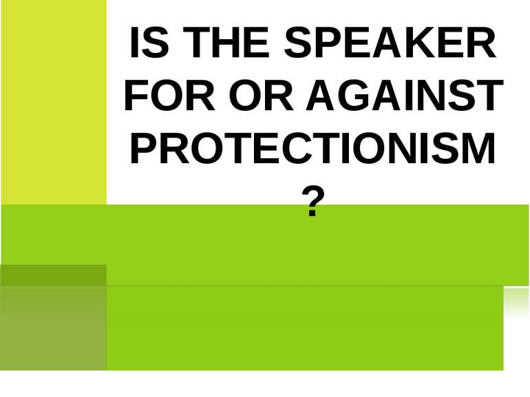 IS THE SPEAKER FOR OR AGAINST PROTECTIONISM?