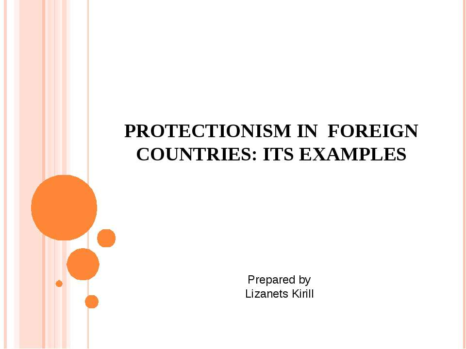 PROTECTIONISM IN FOREIGN COUNTRIES: ITS EXAMPLES Prepared by Lizanets Kirill