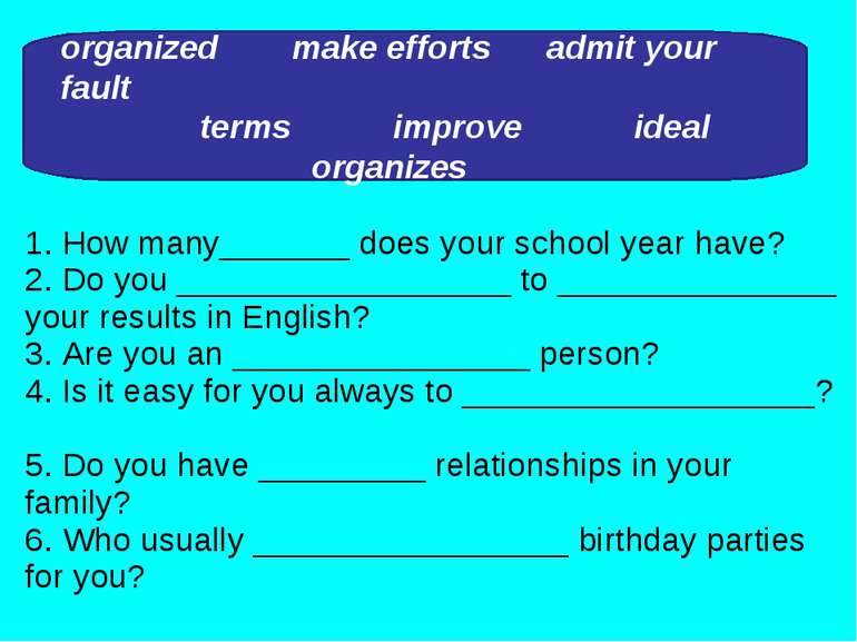 1. How many_______ does your school year have? 2. Do you __________________ t...