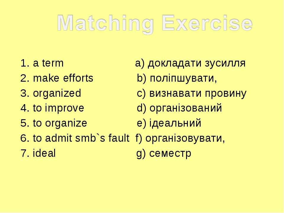 1. a term a) докладати зусилля 2. make efforts b) поліпшувати, 3. organized c...