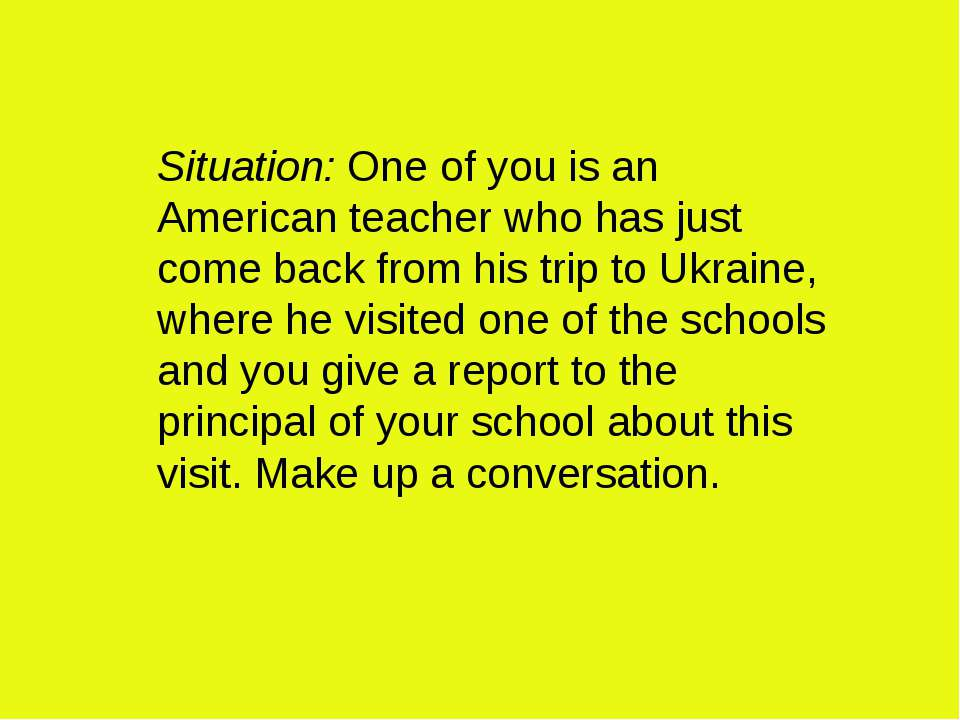 Situation: One of you is an American teacher who has just come back from his ...