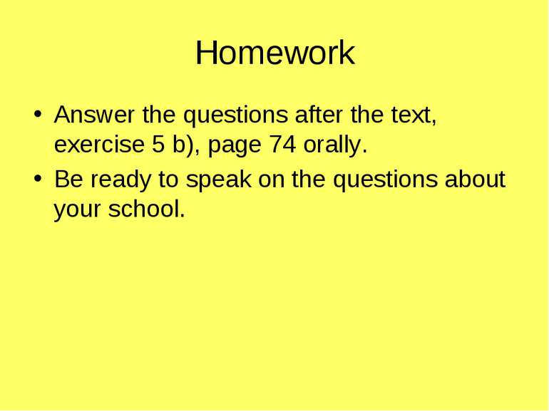 Homework Answer the questions after the text, exercise 5 b), page 74 orally. ...