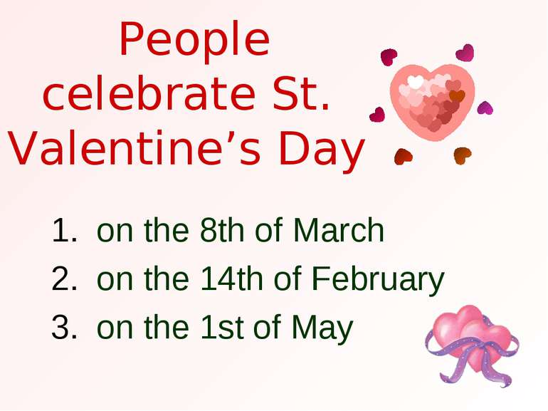 People celebrate St. Valentine's Day on the 8th of March on the 14th of Febru...