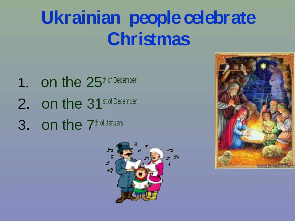 Ukrainian people celebrate Christmas on the 25th of December on the 31st of D...