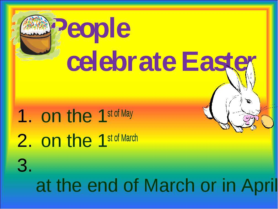 People celebrate Easter on the 1st of May on the 1st of March at the end of M...