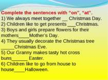 "Complete the sentences with ""on"", ""at"". 1) We always meet together __ Christm..."