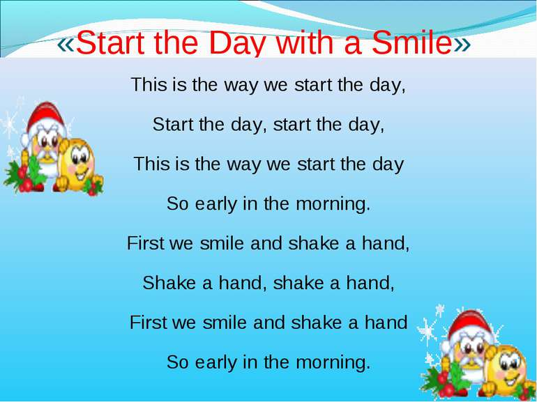 «Start the Day with a Smile» This is the way we start the day, Start the day,...