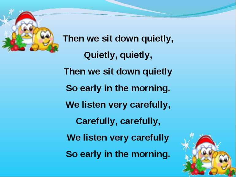 Then we sit down quietly, Quietly, quietly, Then we sit down quietly So early...