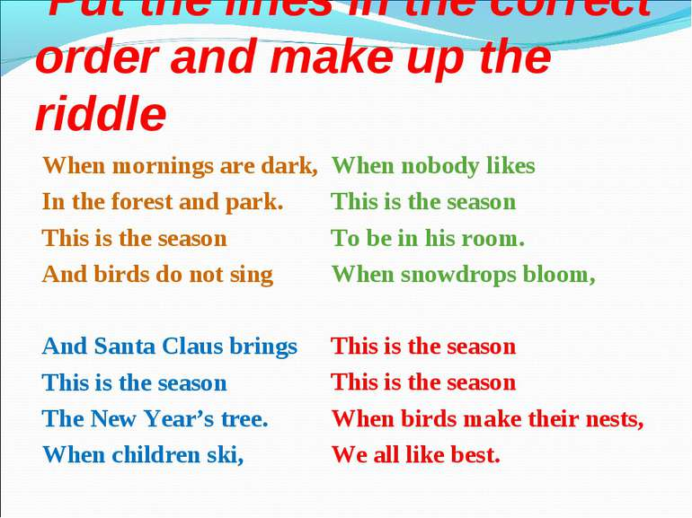 Put the lines in the correct order and make up the riddle When mornings are d...