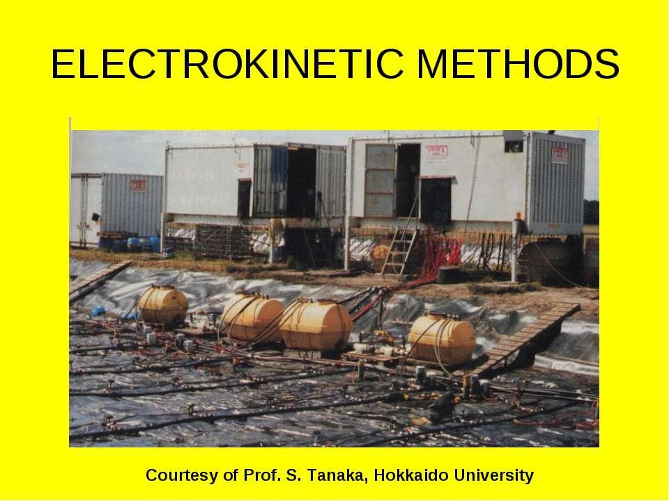 ELECTROKINETIC METHODS Courtesy of Prof. S. Tanaka, Hokkaido University