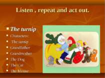 Listen , repeat and act out. The turnip Characters: The turnip Grandfather Gr...