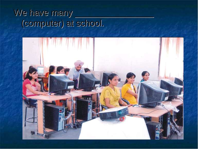 We have many ________________ (computer) at school.