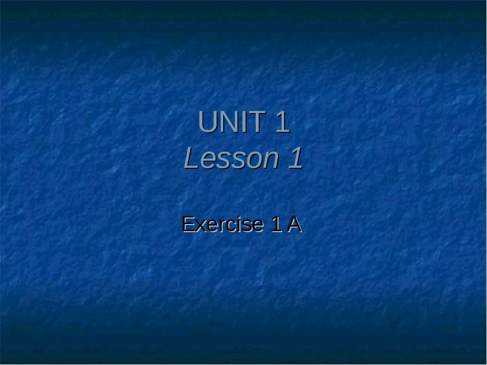 UNIT 1 Lesson 1 Exercise 1 A