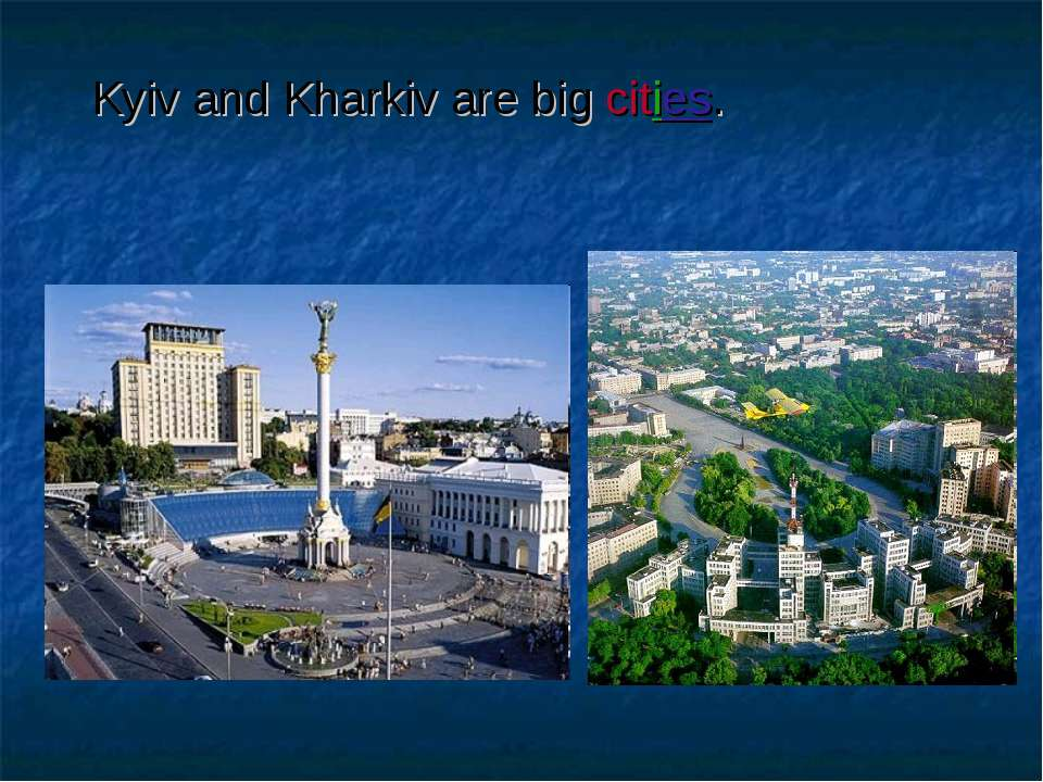 Kyiv and Kharkiv are big cities.