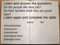 Listen and answer the questions Do the people like their job? Do their famili...