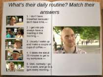 What's their daily routine? Match their answers A B C D E