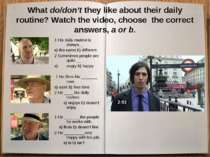 What do/don't they like about their daily routine? Watch the video, choose th...