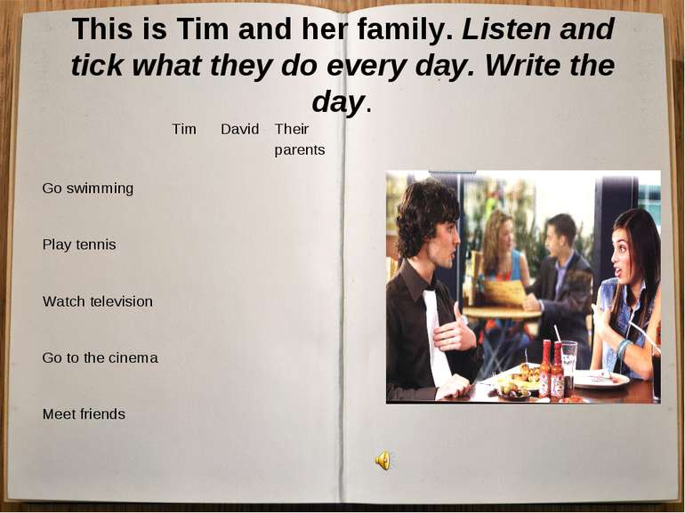 This is Tim and her family. Listen and tick what they do every day. Write the...