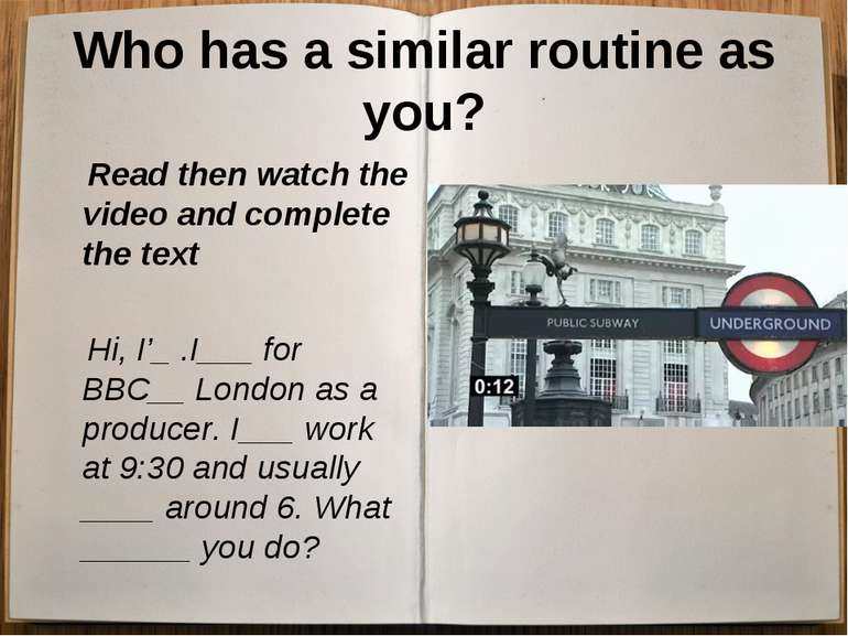 Who has a similar routine as you? Read then watch the video and complete the ...