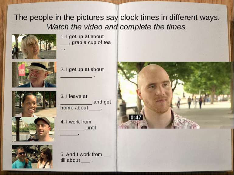 The people in the pictures say clock times in different ways. Watch the video...