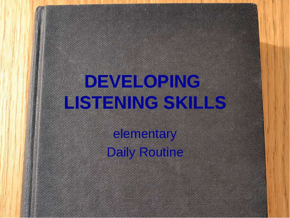 DEVELOPING LISTENING SKILLS elementary Daily Routine