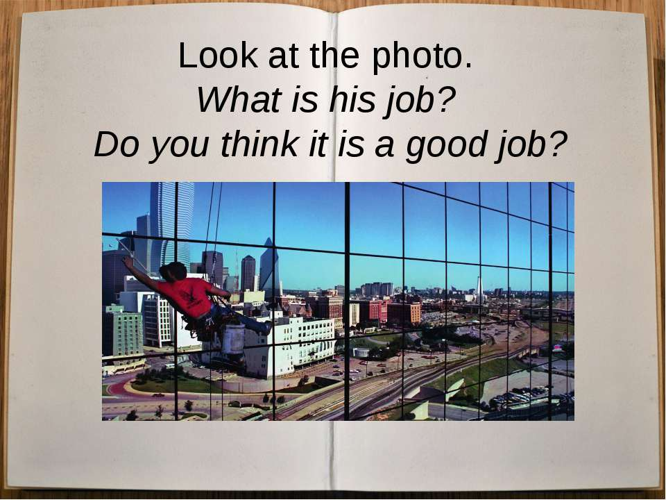 Look at the photo. What is his job? Do you think it is a good job?