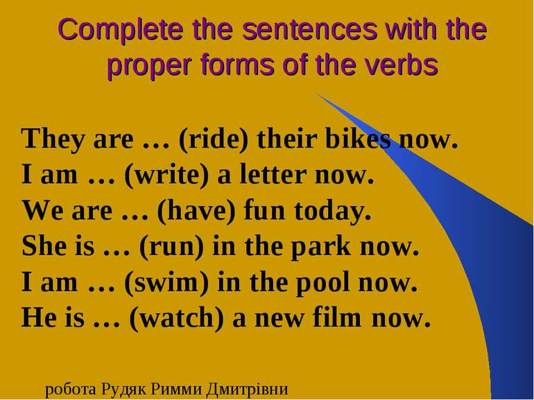 Complete the sentences with the proper forms of the verbs They are … (ride) t...