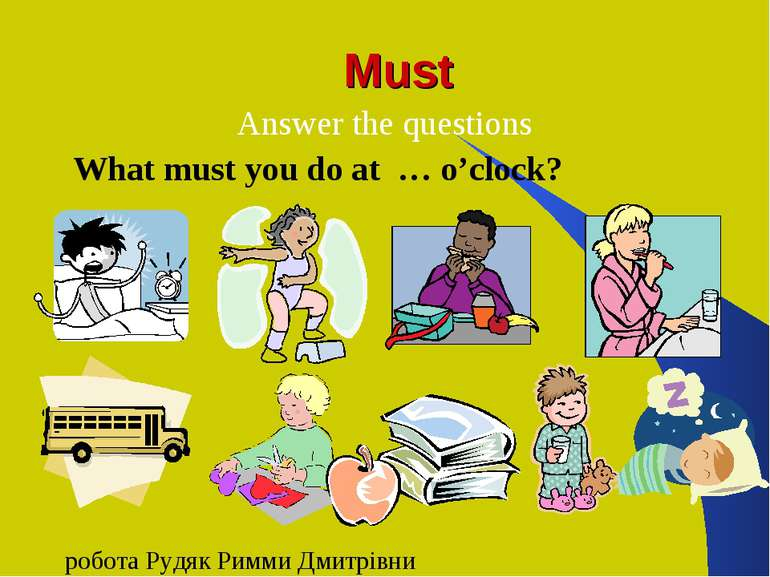 Must Answer the questions What must you do at … o'clock? робота Рудяк Римми Д...
