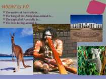 The native of Australia is… The king of the Australian animal is… The capital...