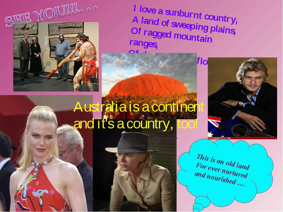 I love a sunburnt country, A land of sweeping plains, Of ragged mountain rang...