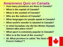 Awareness Quiz on Canada. How many provinces are there in Canada? What is the...