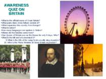 AWARENESS QUIZ ON BRITAIN What is the official name of Great Britain? What pa...