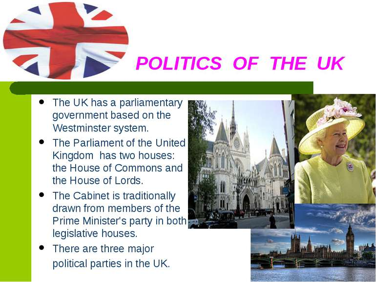 POLITICS OF THE UK The UK has a parliamentary government based on the Westmin...