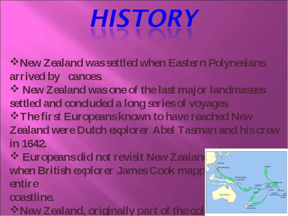 New Zealand was settled when Eastern Polynesians arrived by canoes. New Zeala...