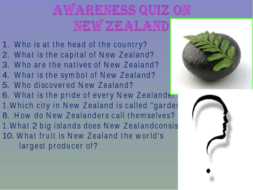 1. Who is at the head of the country? 2. What is the capital of New Zealand? ...