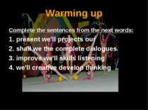 Warming up Complete the sentences from the next words: 1. present we'll proje...