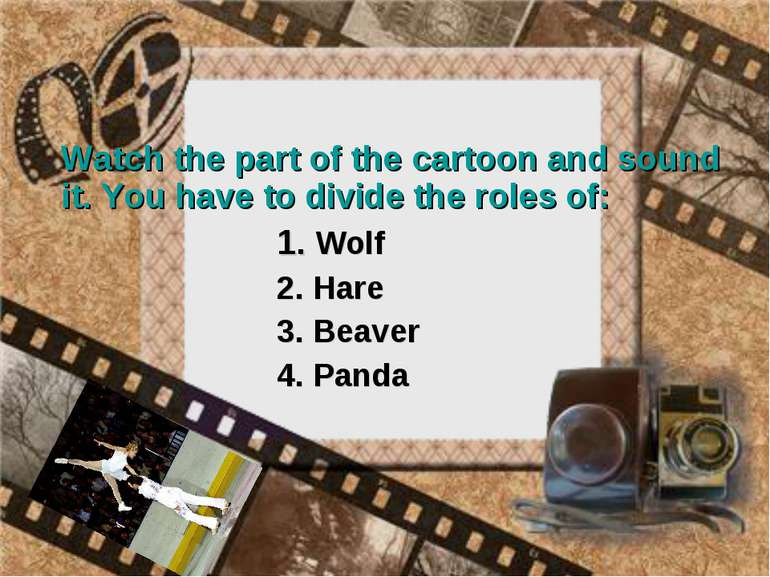 Watch the part of the cartoon and sound it. You have to divide the roles of: ...