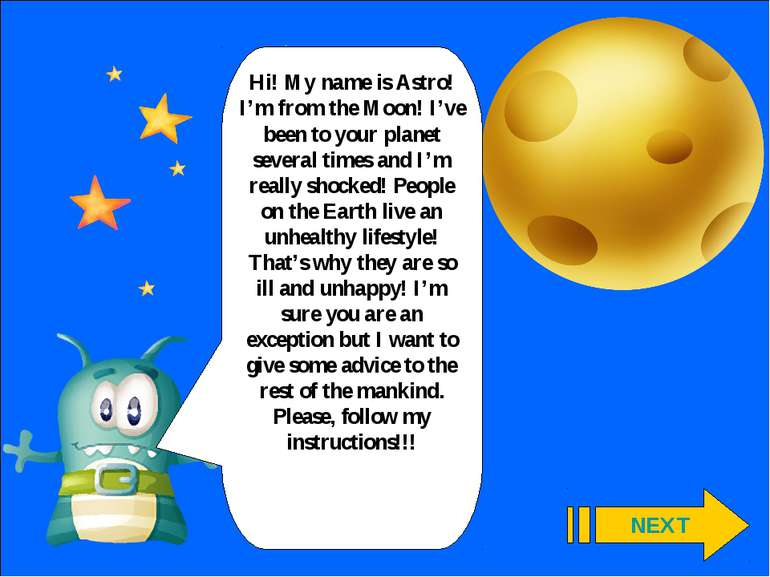 Hi! My name is Astro! I'm from the Moon! I've been to your planet several tim...