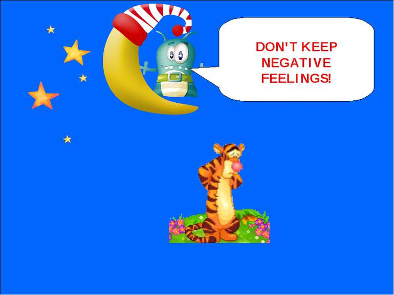 NEXT DON'T KEEP NEGATIVE FEELINGS!