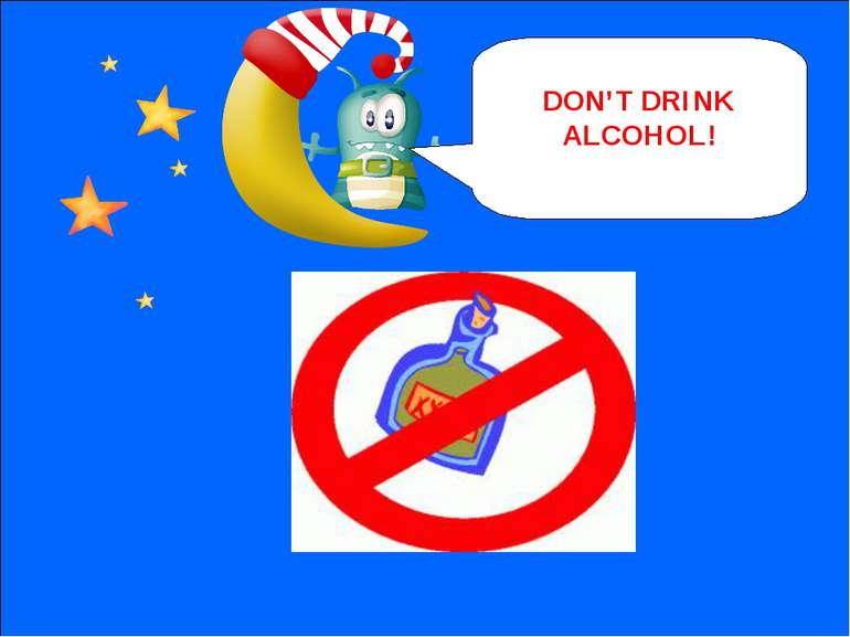 NEXT DON'T DRINK ALCOHOL!