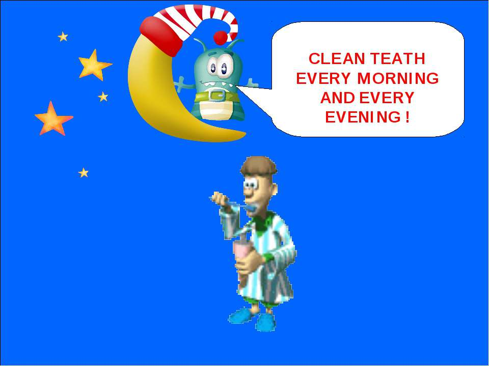 NEXT CLEAN TEATH EVERY MORNING AND EVERY EVENING !