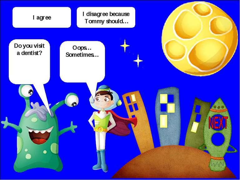 Do you visit a dentist? Oops… Sometimes… I agree I disagree because Tommy sho...