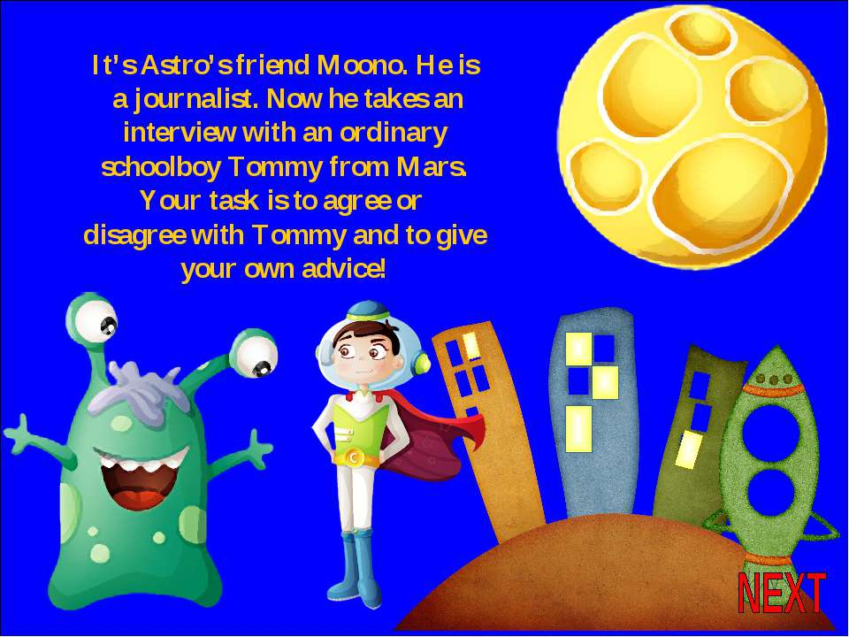 It's Astro's friend Moono. He is a journalist. Now he takes an interview with...